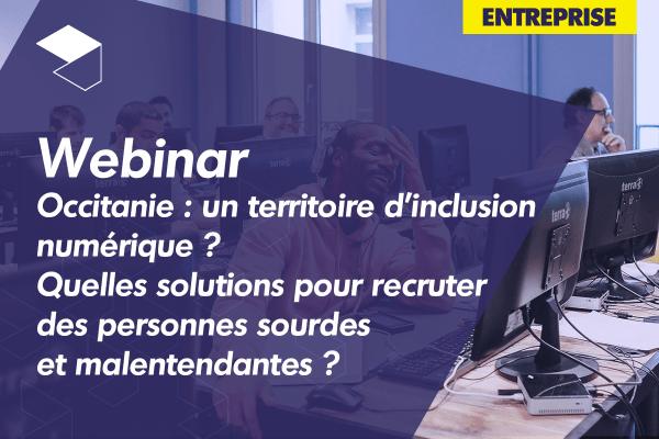 [Webinar] Occitanie : un territoire d'inclusion numérique ? Quelles solutions pour recruter des personnes sourdes et malentendantes ?