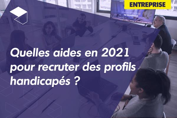 Recruter des profils handicapés : quelles aides pour les entreprises en 2021 ?