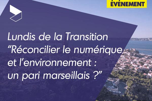 """Lundis de la transition : """"Réconcilier le numérique et l'environnement : un pari marseillais ?"""""""