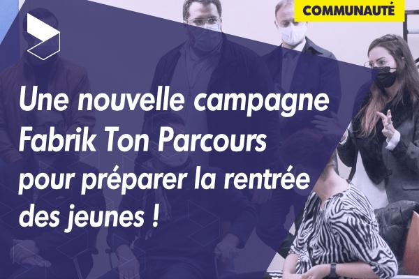 Une nouvelle campagne Fabrik Ton Parcours pour préparer la rentrée des jeunes !