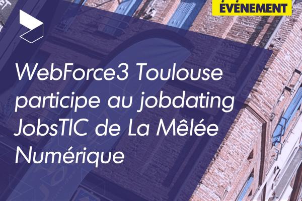 WebForce3 Toulouse participe au jobdating JobsTIC de La Mêlée Numérique