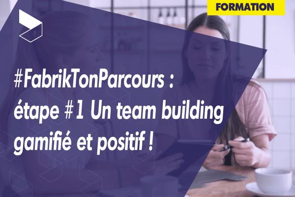 #FabrikTonParcours : étape #1 Un team building gamifié et positif !