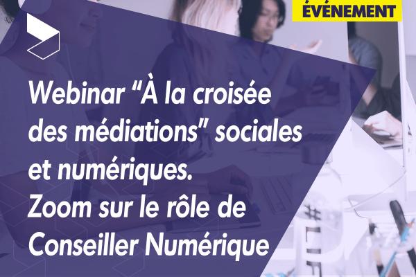 """Webinar """"À la croisée des médiations"""" sociales et numériques. Zoom sur le rôle de Conseiller Numérique"""